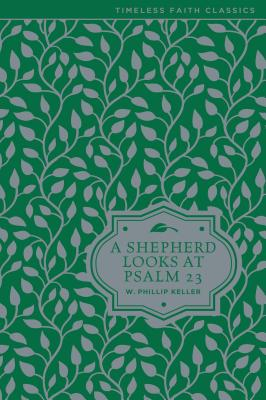 A Shepherd Looks at Psalm 23 - Keller, W Phillip