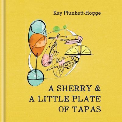 A Sherry & A Little Plate of Tapas - Plunkett-Hogge, Kay