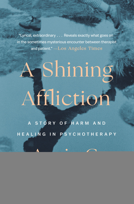 A Shining Affliction: A Story of Harm and Healing in Psychotherapy - Rogers, Annie G