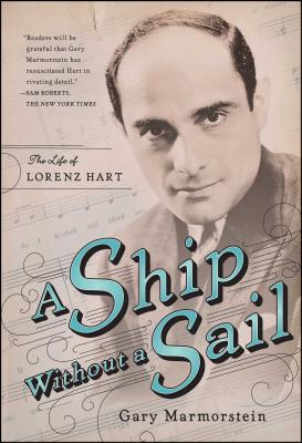 A Ship Without a Sail: The Life of Lorenz Hart - Marmorstein, Gary