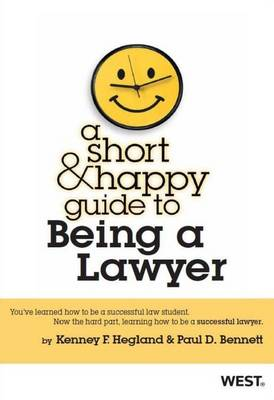 A Short and Happy Guide to Being a Lawyer - Hegland, Kenney F., and Bennett, Paul