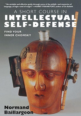 A Short Course in Intellectual Self-Defense: Find Your Inner Chomsky - Baillargeon, Normand, and Schmidt, Andrea (Translated by)