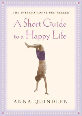 A Short Guide to a Happy Life - Quindlen, Anna