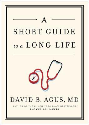 A Short Guide to a Long Life - Agus, David B, M.D.
