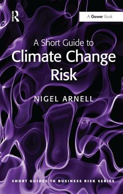 A Short Guide to Climate Change Risk - Arnell, Nigel W.