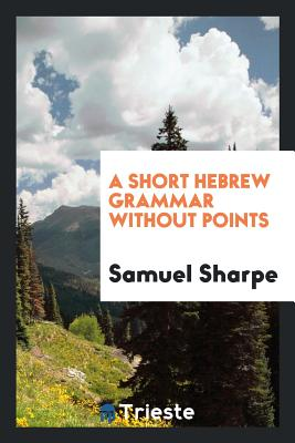 A Short Hebrew Grammar Without Points - Sharpe, Samuel