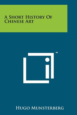 A Short History of Chinese Art - Munsterberg, Hugo