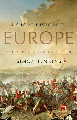 A Short History of Europe: From Pericles to Putin - Jenkins, Simon