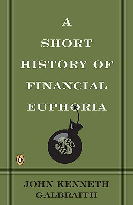 A Short History of Financial Euphoria - Galbraith, John Kenneth