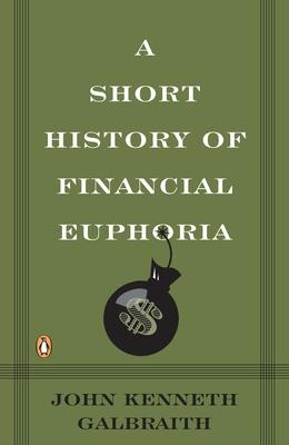 A Short History of Financial Euphoria - Galbraith, John Kenneth