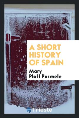 A Short History of Spain - Parmele, Mary Platt