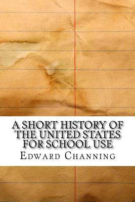 A Short History of the United States for School Use - Channing, Edward