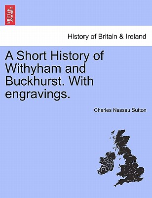 A Short History of Withyham and Buckhurst. with Engravings. - Sutton, Charles Nassau