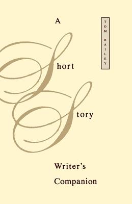 A Short Story Writer's Companion - Bailey, Tom, PH.D.