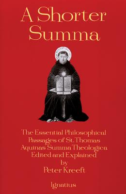 A Shorter Summa: The Essential Philosophical Passages of St. Thomas Aquinas' Summa Theologica Edited and Explained for Beginners - Aquinas, Thomas, Saint, and Thomas, Frederic, and Kreeft, Peter (Editor)