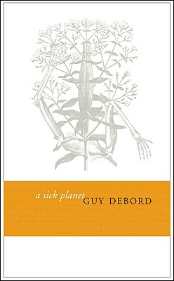 A Sick Planet - Debord, Guy, and Nicholson-Smith, Donald (Translated by)