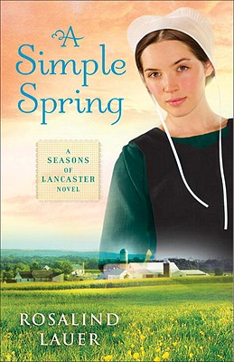 A Simple Spring: A Seasons of Lancaster Novel - Lauer, Rosalind