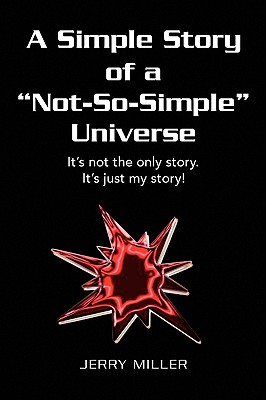 A Simple Story of a Not-So-Simple Universe - Miller, Jerry