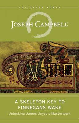 A Skeleton Key to Finnegans Wake: Unlocking James Joyce's Masterwork - Campbell, Joseph, and Robinson, Henry Morton, and Epstein, Edmund L, PH.D. (Editor)