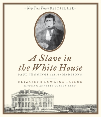 A Slave in the White House: Paul Jennings and the Madisons - Dowling Taylor, Elizabeth, PH.D., and Taylor, Elizabeth Dowling, and West, Judith (Narrator)