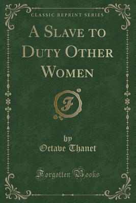 A Slave to Duty Other Women (Classic Reprint) - Thanet, Octave