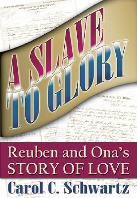 A Slave to Glory: Reuben and Ona's Story of Love - Schwartz, Carol C