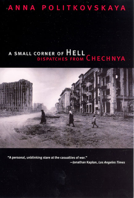 A Small Corner of Hell: Dispatches from Chechnya - Politkovskaya, Anna