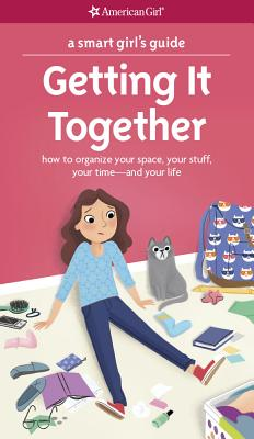 A Smart Girl's Guide: Getting It Together: How to Organize Your Space, Your Stuff, Your Time--And Your Life - Falligant, Erin