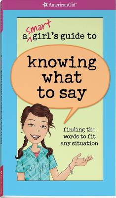 A Smart Girl's Guide to Knowing What to Say: Finding the Words to Fit Any Situation - Criswell, Patti Kelley, and Martini, Angela (Illustrator)