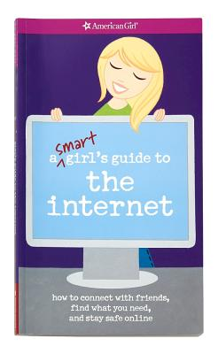 A Smart Girl's Guide to the Internet: How to Connect with Friends, Find What You Need, and Stay Safe Online - Cindrich, Sharon Miller