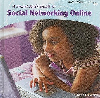 A Smart Kids Guide to Social Networking Online - Jakubiak, David