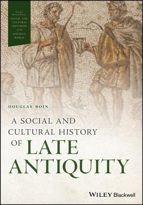 A Social and Cultural History of Late Antiquity - Boin, Douglas, Dr.