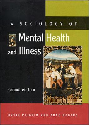A Sociology of Mental Health and Illness - Pilgrim, David (Preface by), and Rogers, Anne (Preface by)