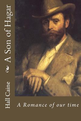 A Son of Hagar: A Romance of Our Time - Caine, Hall, Sir