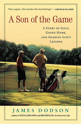 A Son of the Game: A Story of Golf, Going Home, and Sharing Life's Lessons - Dodson, James