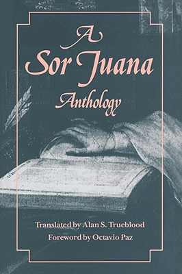 A Sor Juana Anthology - Ines de la Cruz, Juana, and Trueblood, Alan S. (Translated by), and Paz, Octavio (Foreword by)