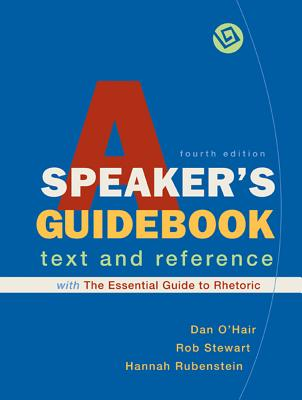 A Speaker's Guidebook with the Essential Guide to Rhetoric: A Text and Reference - O'Hair, Dan, and Stewart, Rob, and Rubenstein, Hannah