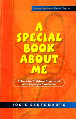 A Special Book about Me: A Book for Children Diagnosed with Asperger Syndrome - Santomauro, Josie