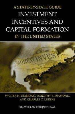 A State by State Guide to Investment Incentives and Capital Formation in the United States - Diamond, Walter H, and Diamond, Dorothy B, and Luetke, Charles C