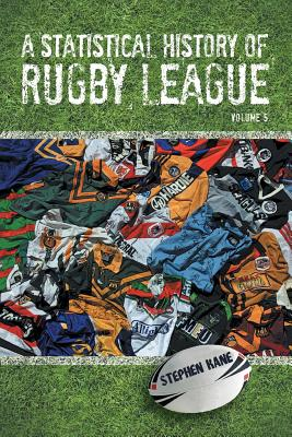 A Statistical History of Rugby League - Volume V - Kane, Stephen