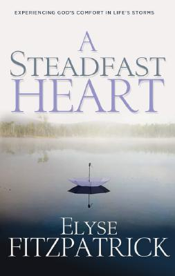 A Steadfast Heart: Experiencing God's Comfort in Life's Storms - Fitzpatrick, Elyse