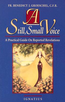 A Still Small Voice: A Practical Guide on Reported Revelations - Groeschel, Benedict J, Fr., C.F.R.