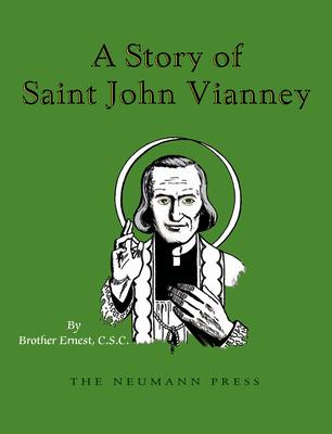 A Story of Saint John Vianney - Brother Ernest C S C, Ernest, Brother