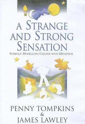 A Strange and Strong Sensation: Symbolic Modelling: Change with Metaphor DVD - Tompkins, Penny Lee, and Lawley, James Derek