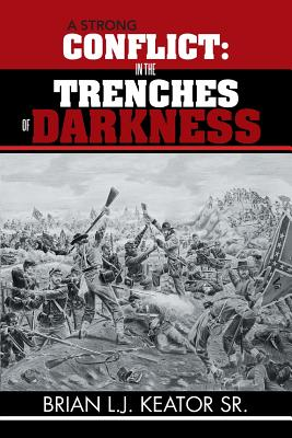 A Strong Conflict: In the Trenches of Darkness - Keator, Brian