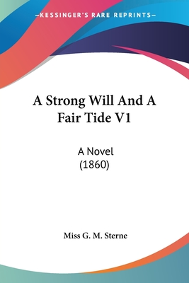 A Strong Will and a Fair Tide V1: A Novel (1860) - Sterne, Miss G M