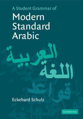 A Student Grammar of Modern Standard Arabic - Schulz, Eckehard