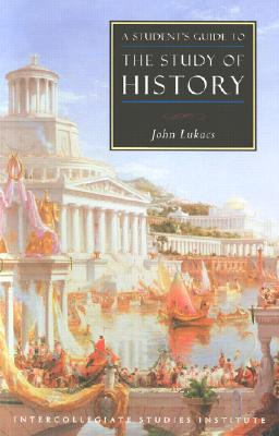 A Student's Guide to Study of History - Lukacs, John R.