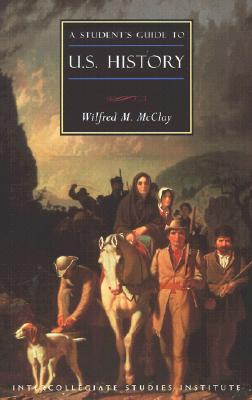 A Student's Guide to U.S. History - McClay, Wilfred M, Professor