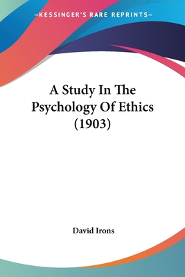 A Study in the Psychology of Ethics (1903) - Irons, David